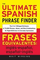 The Ultimate Spanish Phrase Finder ebook by Whit Wirsing