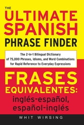 The Ultimate Spanish Phrase Finder - The 2-in-1 Bilingual Dictionary of 75,000 Phrases, Idioms, and Word Combinations for Rapid Reference ebook by Whit Wirsing