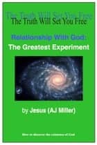 Relationship with God: The Greatest Experiment ebook by Jesus (AJ Miller)
