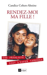 Rendez-moi ma fille ebook by Candice Cohen-Ahnine