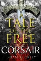 A Tale of the Free: Corsair eBook by Brian Ruckley