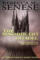 The Magnificent Citadel ebook by Rebecca M. Senese