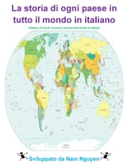 La storia di ogni paese in tutto il mondo in italiano - History of Each Country around the World in Italian ebook by Nam Nguyen