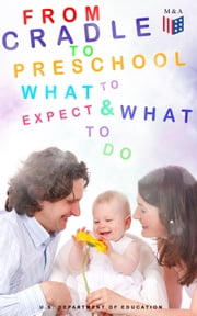 From Cradle to Preschool – What to Expect & What to Do - Help Your Child's Development with Learning Activities, Encouraging Practices & Fun Games ebook by Kobo.Web.Store.Products.Fields.ContributorFieldViewModel