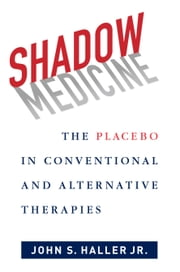 Shadow Medicine - The Placebo in Conventional and Alternative Therapies ebook by John S. Haller