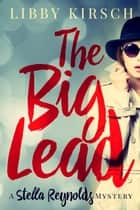 The Big Lead - A Stella Reynolds Mystery ebook by Libby Kirsch