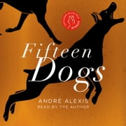 Fifteen Dogs audiobook by André Alexis