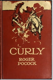 Curly - A Story of the Arizona Desert ebook by Roger Pocock