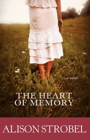 The Heart of Memory - A Novel ebook by Alison Strobel