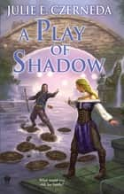 A Play of Shadow ebook by Julie E. Czerneda