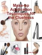 Make-up Application Techniques for the Clueless ebook by Jennifer Stepanik