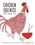Chicken and Rice - Fresh and Easy Southeast Asian Recipes From a London Kitchen ebook by Shu Han Lee