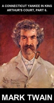 A Connecticut Yankee in King Arthur's Court, Part 6. [mit Glossar in Deutsch] ebook by Mark Twain,Eternity Ebooks