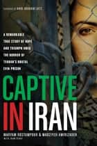 Captive in Iran ebook by Maryam Rostampour,Marziyeh Amirizadeh,John Perry,Anne Graham Lotz