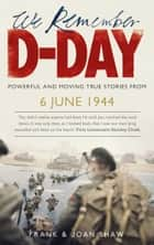 We Remember D-Day ebook by Frank Shaw, Joan Shaw