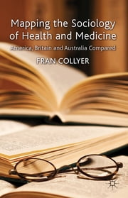 Mapping the Sociology of Health and Medicine - America, Britain and Australia Compared ebook by Dr Fran Collyer