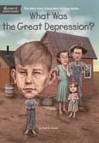 What Was the Great Depression? ebook by Dede Putra, Janet B. Pascal, Who HQ