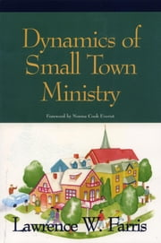 Dynamics of Small Town Ministry ebook by Lawrence  W. Farris