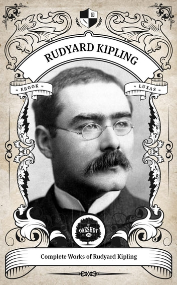 The Complete Works of Rudyard Kipling (Illustrated / Inline Footnotes) - Oakshot Press ebook by Rudyard Kipling,Oakshot Press