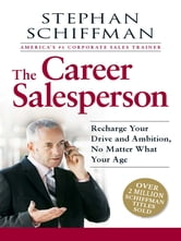 The Career Salesperson: Recharge Your Drive and Ambition, No Matter What Your Age; Over 2 million Schiffman books sold! ebook by Stephan Schiffman