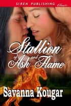 Stallion Of Ash And Flame ebook by Savanna Kougar