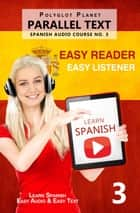 Learn Spanish - Parallel Text | Easy Reader | Easy Listener - Spanish Audio Course No. 3 - Learn Spanish Easy Audio & Easy Text, #3 ebook by Polyglot Planet