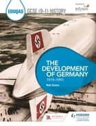 Eduqas GCSE (9-1) History: The Development of Germany, 1919-1991 ebook by Rob Quinn