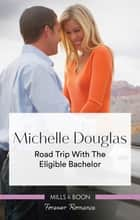 Road Trip With The Eligible Bachelor ebook by Michelle Douglas