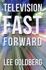 Television Fast Forward - Sequels, Remakes & Reboots of Cancelled TV Series 1955-1992 ebook by Lee Goldberg