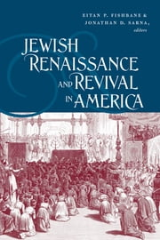 Jewish Renaissance and Revival in America ebook by Eitan P. Fishbane,Jonathan D. Sarna