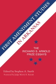 First Amendment Studies in Arkansas - The Richard S. Arnold Prize Essays ekitaplar by Stephen Smith