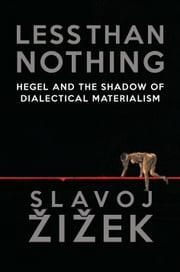 Less Than Nothing - Hegel and the Shadow of Dialectical Materialism ebook by Slavoj Zizek