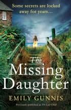 The Missing Daughter - A spellbinding and heart-wrenching novel from the bestselling author of THE GIRL IN THE LETTER ebook by Emily Gunnis