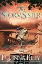The Storm Sister: The Seven Sisters Book 2 ebook by Lucinda Riley