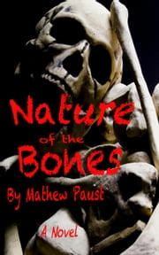Nature of the Bones - Blow Stone crime series, #1 ebook by Mathew Paust