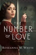 The Number of Love (The Codebreakers Book #1) ebook by Roseanna M. White