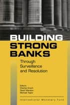 Building Strong Banks Through Surveillance and Resolution ebook by Charles Mr. Enoch, David Mr. Marston, Michael Mr. Taylor