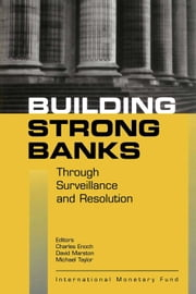 Building Strong Banks Through Surveillance and Resolution ebook by Charles Mr. Enoch,David Mr. Marston,Michael Mr. Taylor
