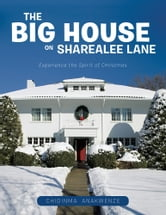 The Big House On Sharealee Lane - Experience the Spirit of Christmas ebook by Chidinma Anakwenze
