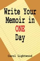 Write Your Memoir In One Day ebook by Carol Lightwood (Annie Carroll)