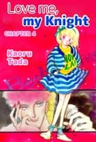 Love me, my Knight - Chapter 4 ebook by Kaoru Tada