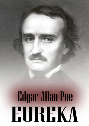 Eureka: An Essay On The Material And Spiritual Universe ebook by Edgar Allan Poe