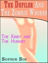 The Defiler and The Zombie Whores (An Erotic Story / Defiler Series #1) ebook by Sophie Sin