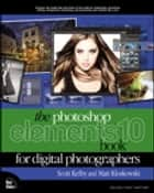 The Photoshop Elements 10 Book for Digital Photographers ebook by Matt Kloskowski, Scott Kelby