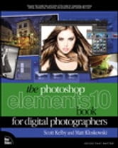 The Photoshop Elements 10 Book for Digital Photographers ebook by Matt Kloskowski,Scott Kelby