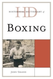 Historical Dictionary of Boxing ebook by John Grasso