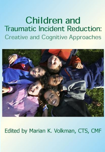 Children and Traumatic Incident Reduction - Creative and Cognitive Approaches ebook by Marian K. Volkman