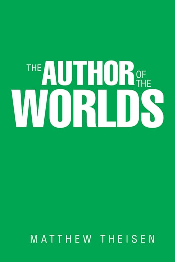 The Author of the Worlds ebook by Matthew Theisen