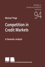 Competition in Credit Markets - A theoretic analysis ebook by Michael Troege