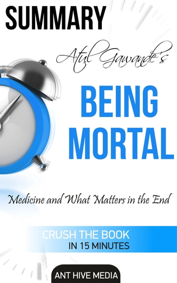 Atul Gawande's Being Mortal: Medicine and What Matters in the End | Summary ebook by Ant Hive Media